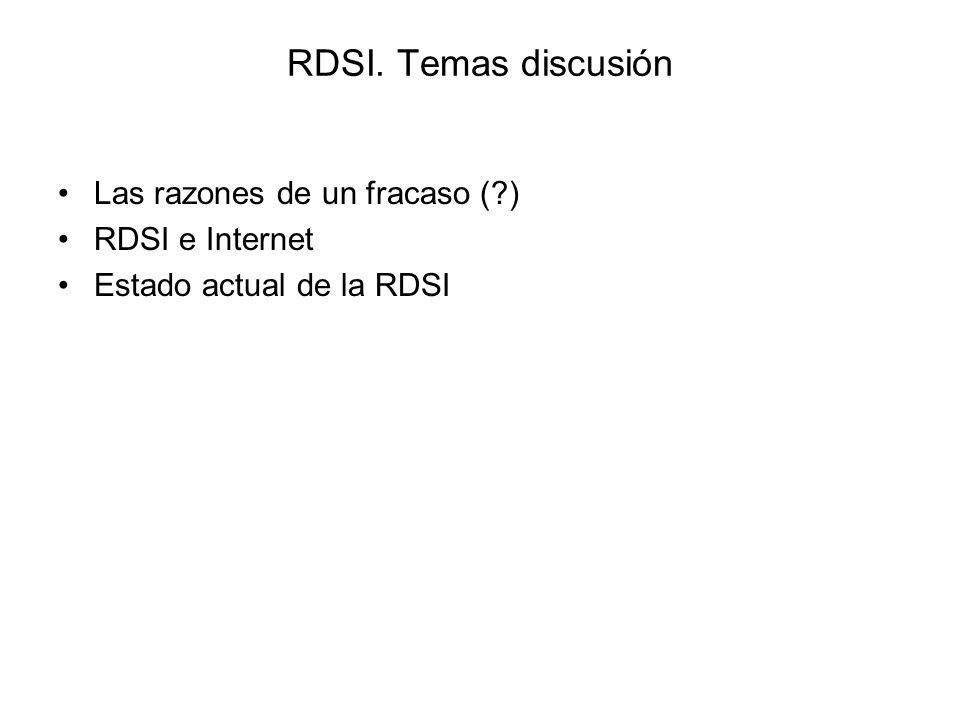 RDSI. Temas discusión Las razones de un fracaso (?) RDSI e Internet Estado actual de la RDSI