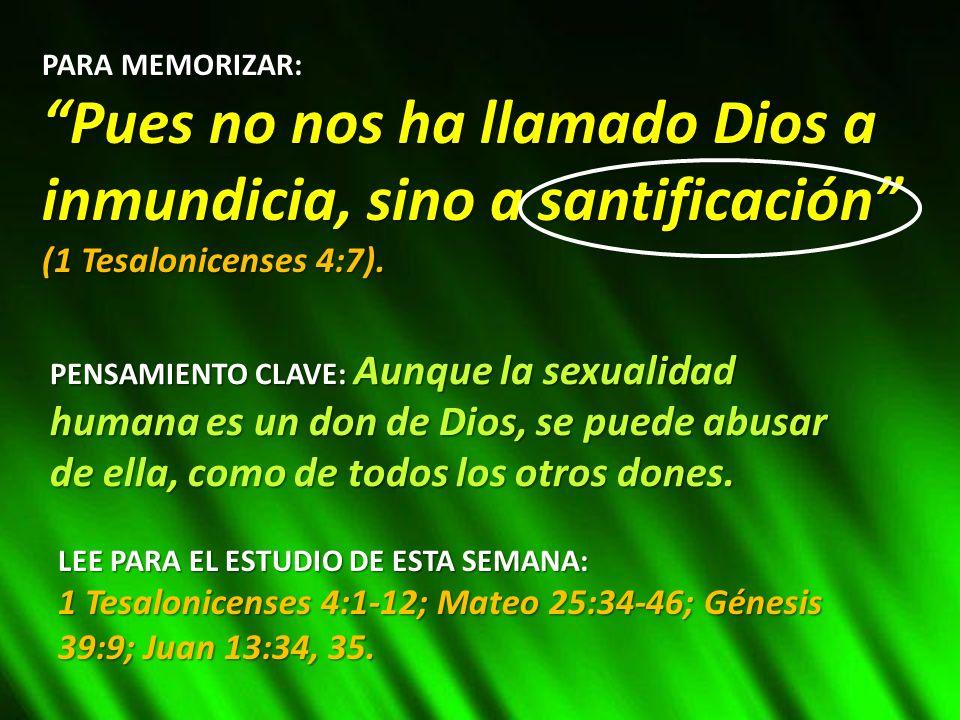 PARA MEMORIZAR: Pues no nos ha llamado Dios a inmundicia, sino a santificación (1 Tesalonicenses 4:7). PENSAMIENTO CLAVE: Aunque la sexualidad humana