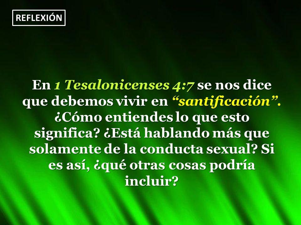 En 1 Tesalonicenses 4:7 se nos dice que debemos vivir en santificación. ¿Cómo entiendes lo que esto significa? ¿Está hablando más que solamente de la
