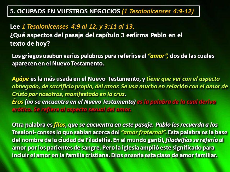 5. OCUPAOS EN VUESTROS NEGOCIOS (1 Tesalonicenses 4:9-12) Lee 1 Tesalonicenses 4:9 al 12, y 3:11 al 13. ¿Qué aspectos del pasaje del capítulo 3 eafirm