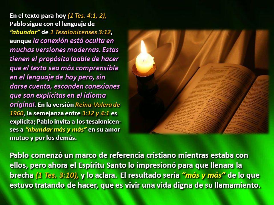 En el texto para hoy (1 Tes. 4:1, 2), Pablo sigue con el lenguaje de abundar de 1 Tesalonicenses 3:12, aunque la conexión está oculta en muchas versio