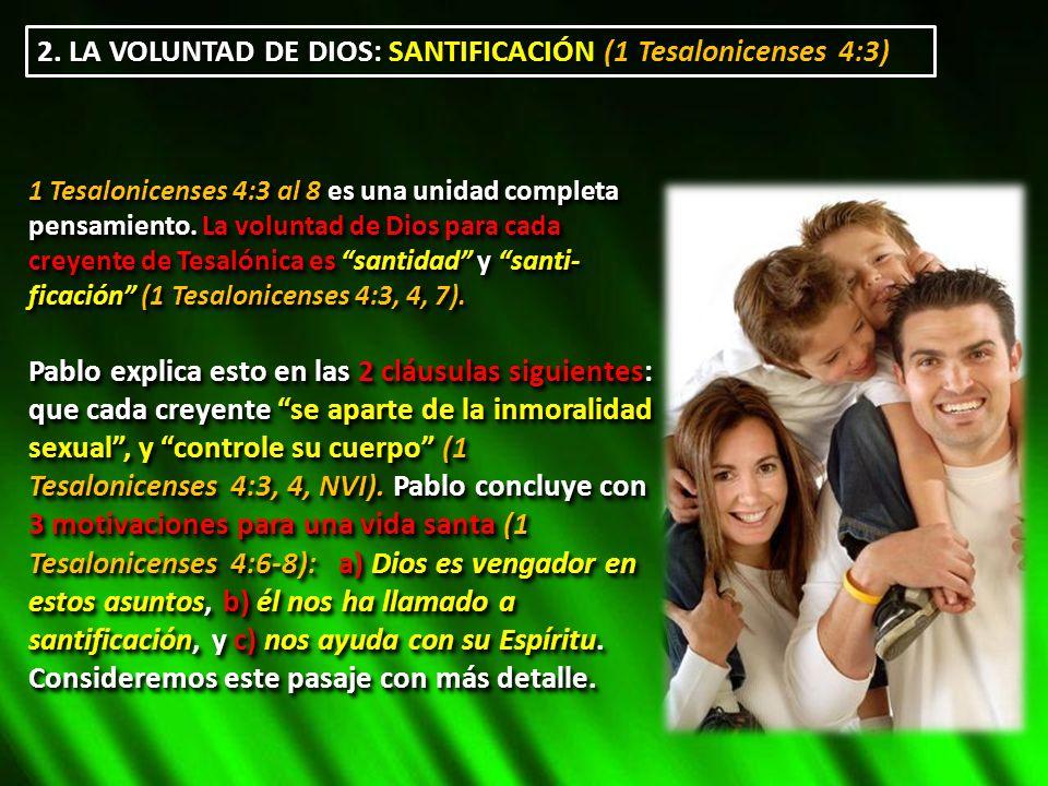 2. LA VOLUNTAD DE DIOS: SANTIFICACIÓN (1 Tesalonicenses 4:3) 1 Tesalonicenses 4:3 al 8 es una unidad completa pensamiento. La voluntad de Dios para ca
