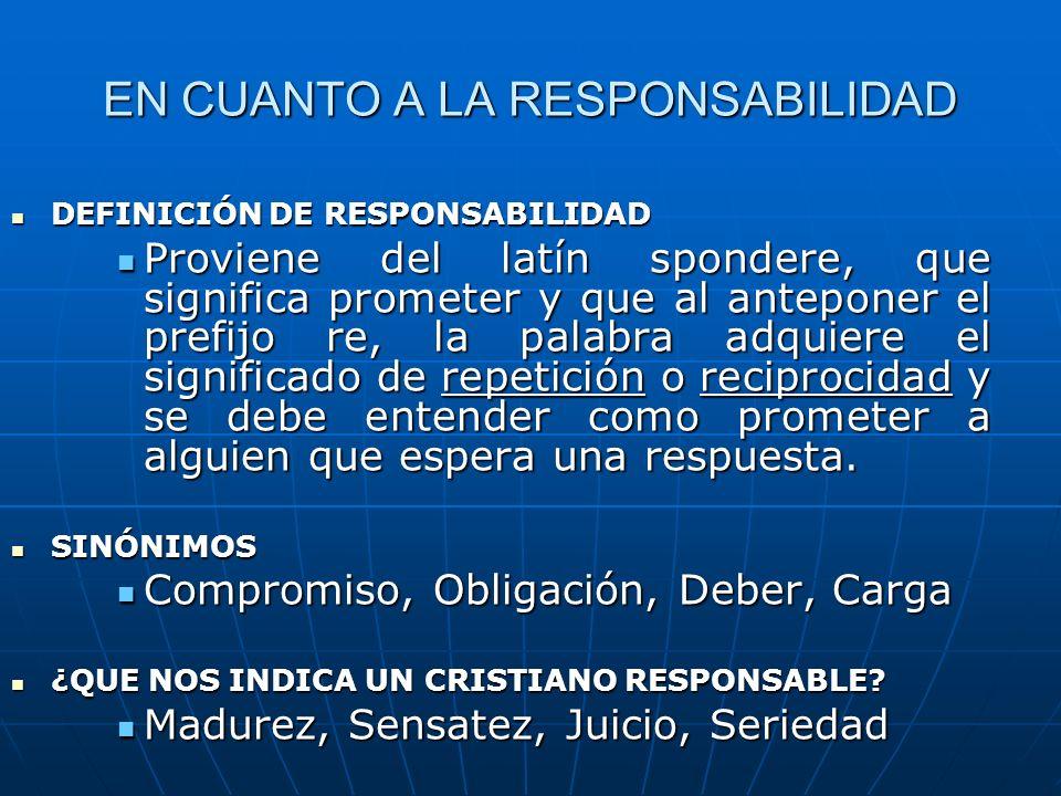 EN CUANTO A LA RESPONSABILIDAD DEFINICIÓN DE RESPONSABILIDAD DEFINICIÓN DE RESPONSABILIDAD Proviene del latín spondere, que significa prometer y que a