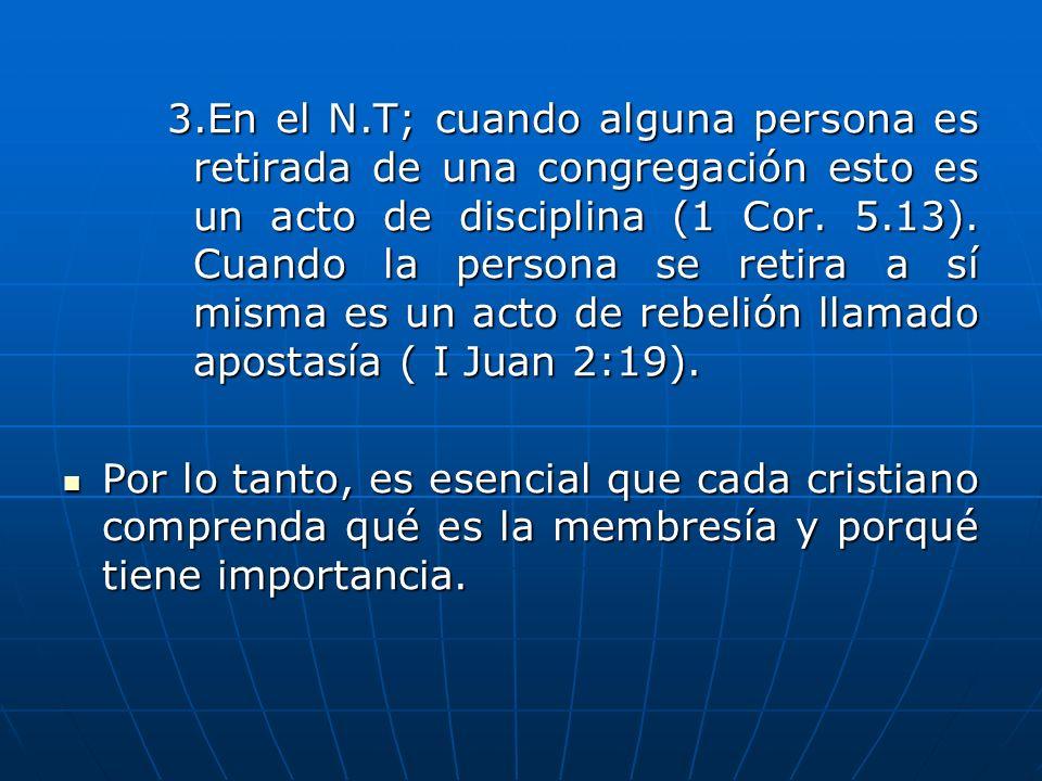 3.En el N.T; cuando alguna persona es retirada de una congregación esto es un acto de disciplina (1 Cor. 5.13). Cuando la persona se retira a sí misma