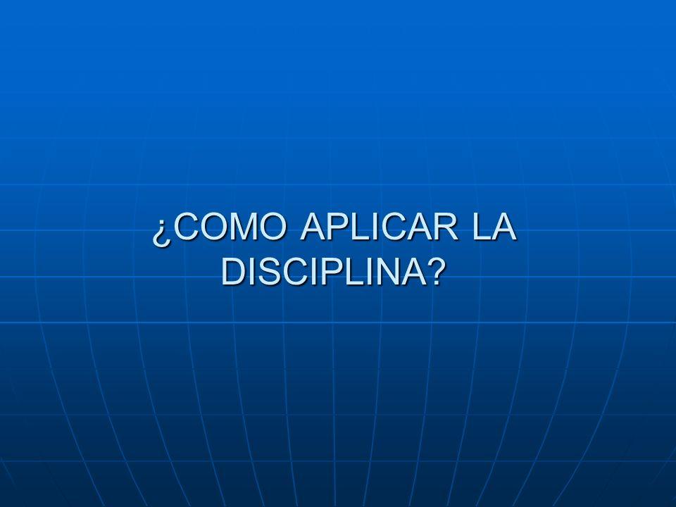 ¿COMO APLICAR LA DISCIPLINA?