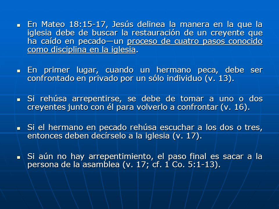 En Mateo 18:15-17, Jesús delinea la manera en la que la iglesia debe de buscar la restauración de un creyente que ha caído en pecadoun proceso de cuat