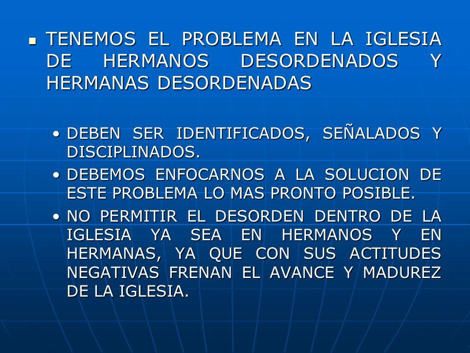 TENEMOS EL PROBLEMA EN LA IGLESIA DE HERMANOS DESORDENADOS Y HERMANAS DESORDENADAS TENEMOS EL PROBLEMA EN LA IGLESIA DE HERMANOS DESORDENADOS Y HERMAN