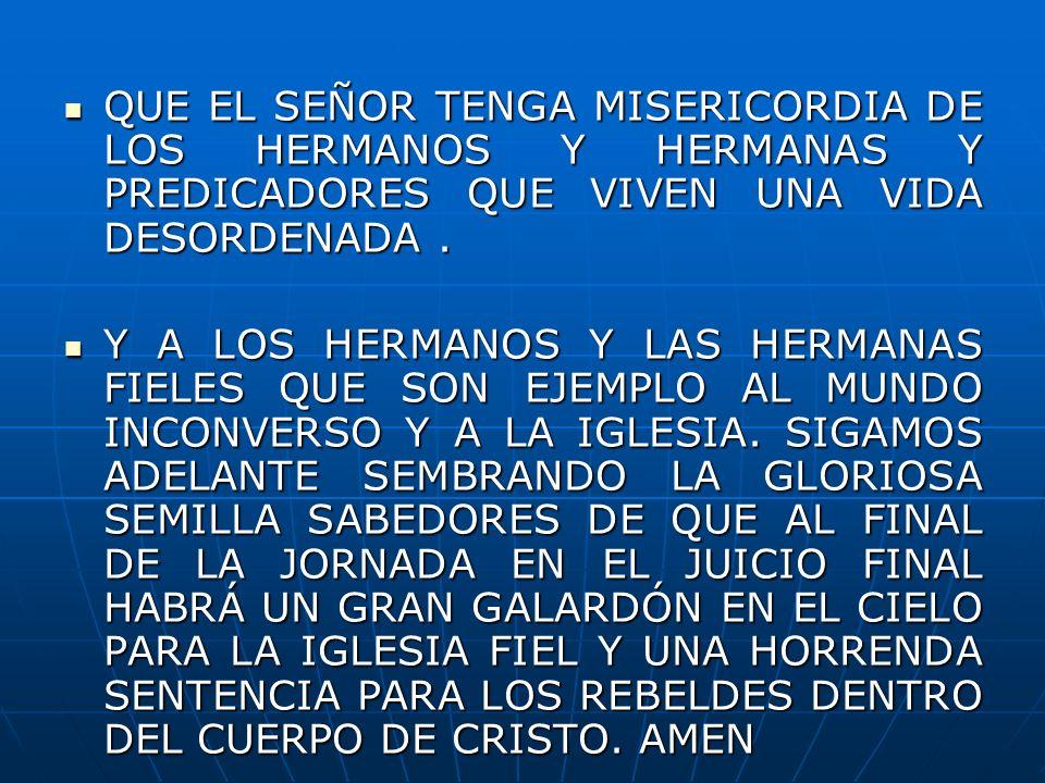 QUE EL SEÑOR TENGA MISERICORDIA DE LOS HERMANOS Y HERMANAS Y PREDICADORES QUE VIVEN UNA VIDA DESORDENADA. QUE EL SEÑOR TENGA MISERICORDIA DE LOS HERMA