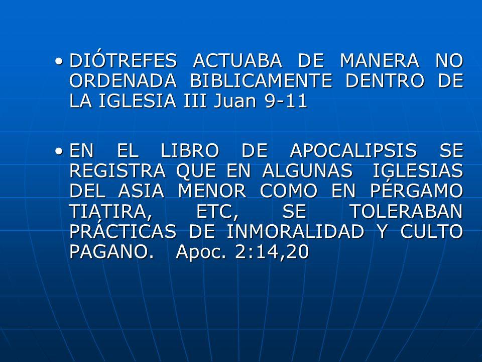 DIÓTREFES ACTUABA DE MANERA NO ORDENADA BIBLICAMENTE DENTRO DE LA IGLESIA III Juan 9-11DIÓTREFES ACTUABA DE MANERA NO ORDENADA BIBLICAMENTE DENTRO DE