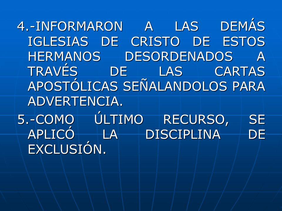 4.-INFORMARON A LAS DEMÁS IGLESIAS DE CRISTO DE ESTOS HERMANOS DESORDENADOS A TRAVÉS DE LAS CARTAS APOSTÓLICAS SEÑALANDOLOS PARA ADVERTENCIA. 5.-COMO