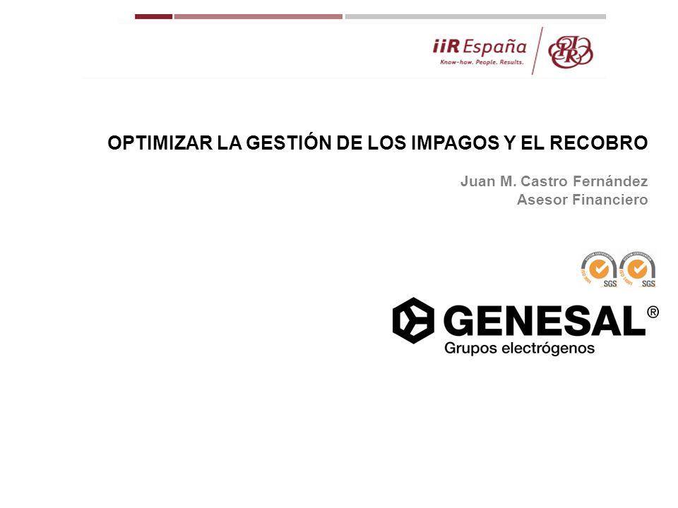 OPTIMIZAR LA GESTIÓN DE LOS IMPAGOS Y EL RECOBRO Juan M. Castro Fernández Asesor Financiero