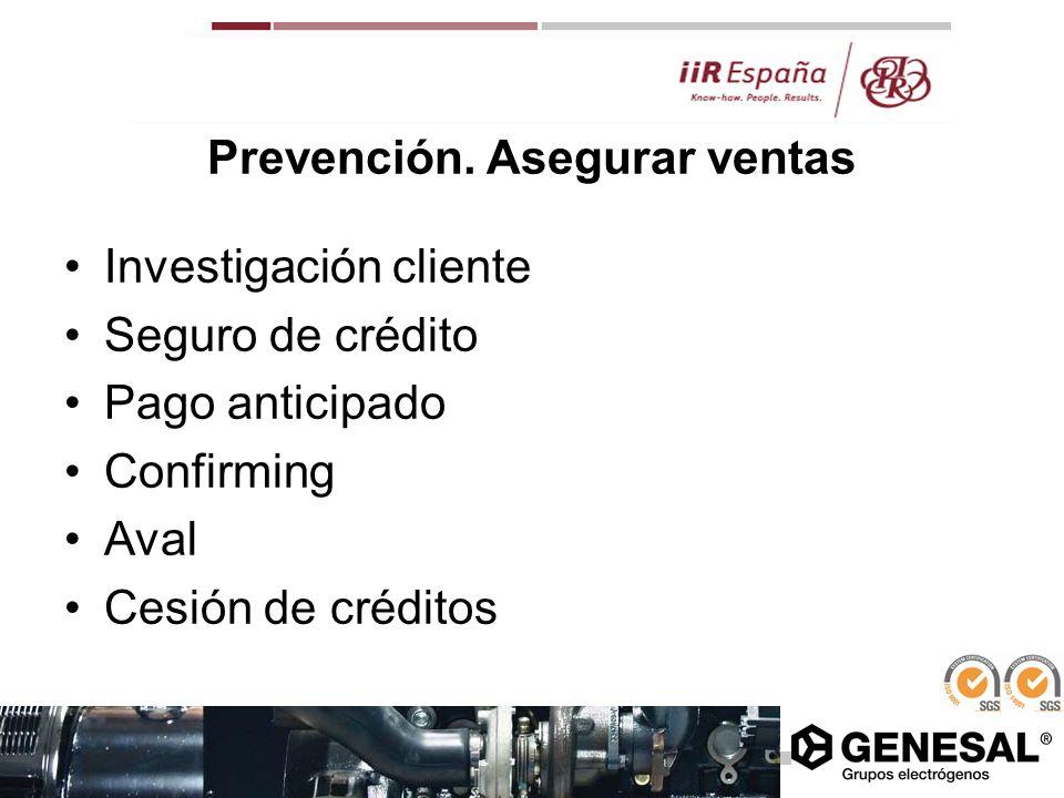 Prevención. Asegurar ventas Investigación cliente Seguro de crédito Pago anticipado Confirming Aval Cesión de créditos