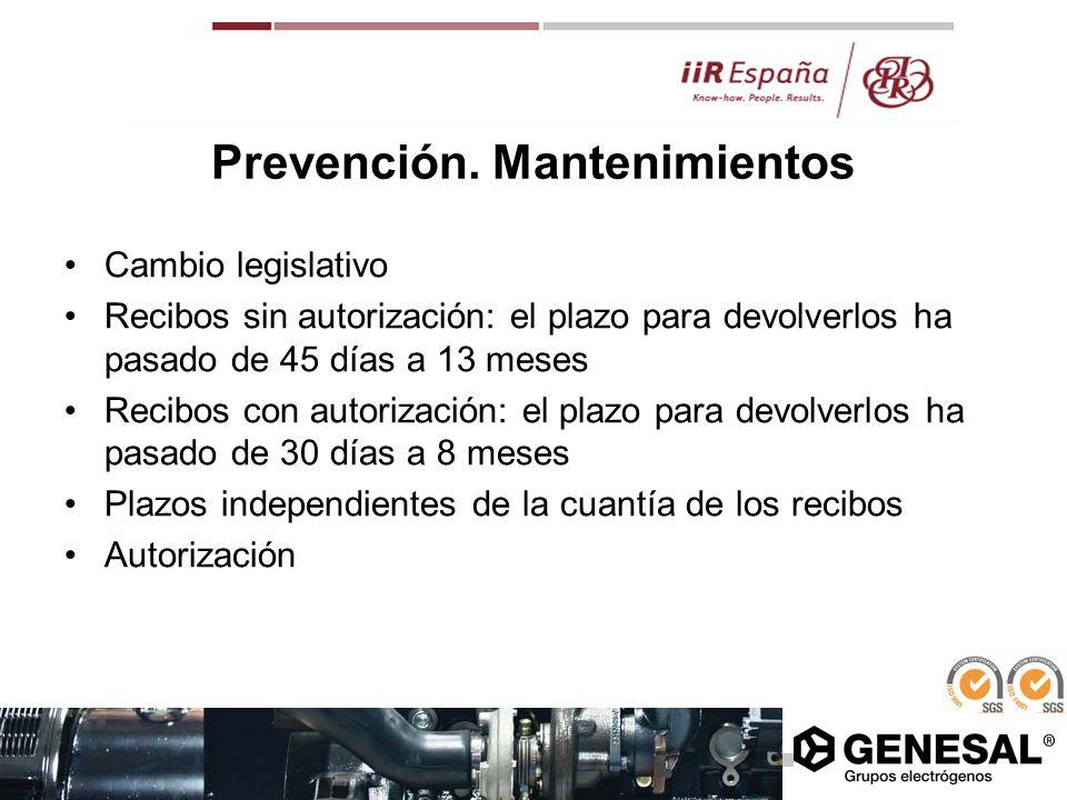 Prevención. Mantenimientos Cambio legislativo Recibos sin autorización: el plazo para devolverlos ha pasado de 45 días a 13 meses Recibos con autoriza