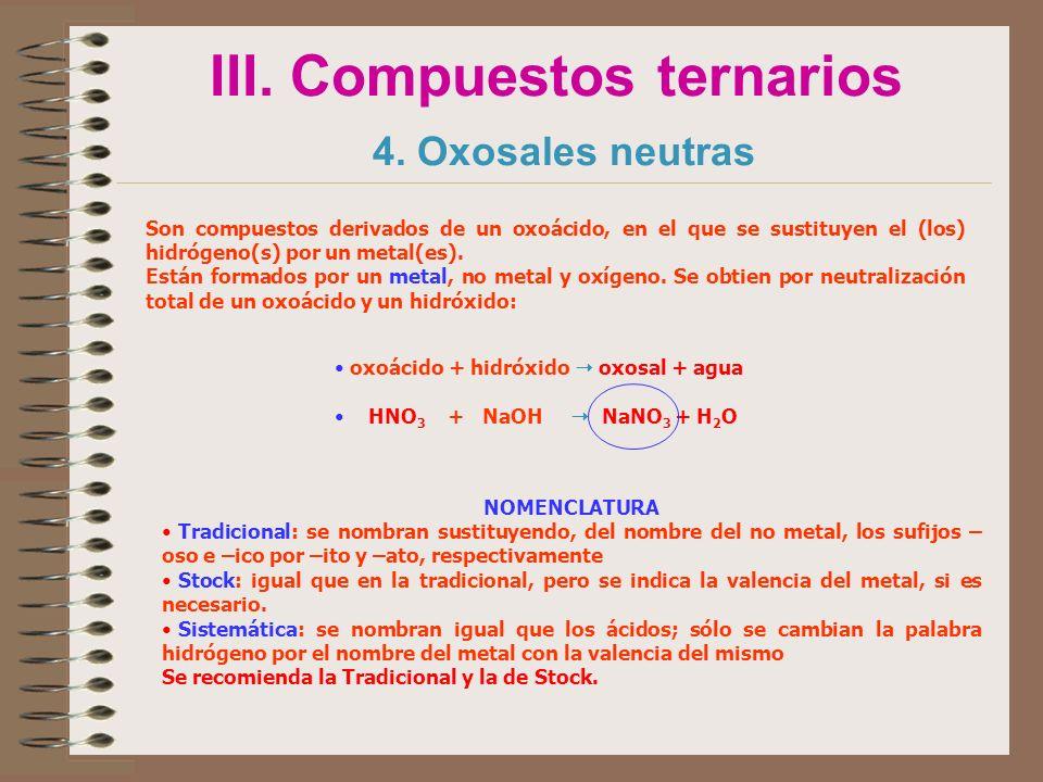 III. Compuestos ternarios 4. Oxosales neutras Son compuestos derivados de un oxoácido, en el que se sustituyen el (los) hidrógeno(s) por un metal(es).