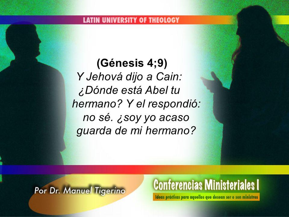 (Génesis 4;9) Y Jehová dijo a Cain: ¿Dónde está Abel tu hermano? Y el respondió: no sé. ¿soy yo acaso guarda de mi hermano?
