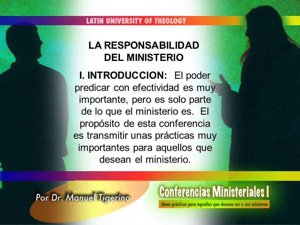 LA RESPONSABILIDAD DEL MINISTERIO I. INTRODUCCION: El poder predicar con efectividad es muy importante, pero es solo parte de lo que el ministerio es.