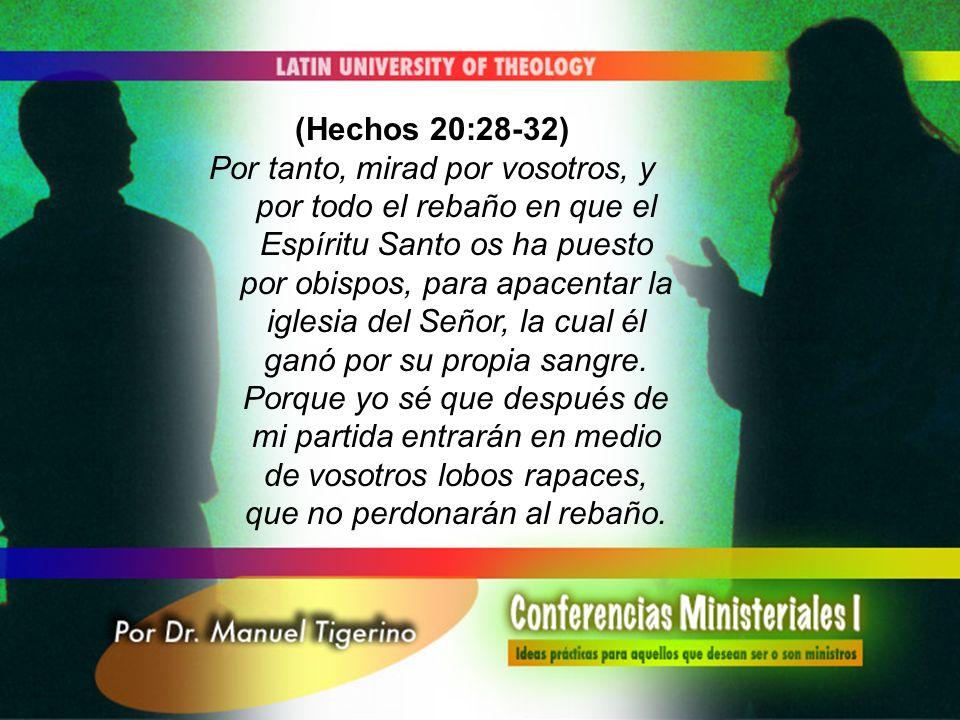(Hechos 20:28-32) Por tanto, mirad por vosotros, y por todo el rebaño en que el Espíritu Santo os ha puesto por obispos, para apacentar la iglesia del