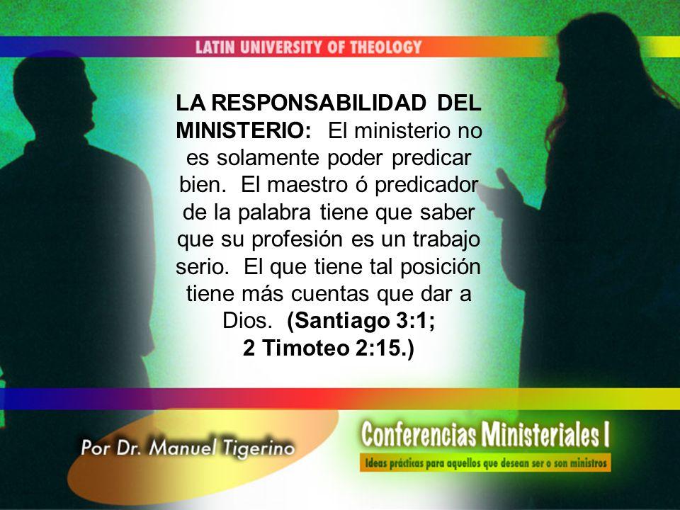 LA RESPONSABILIDAD DEL MINISTERIO: El ministerio no es solamente poder predicar bien. El maestro ó predicador de la palabra tiene que saber que su pro