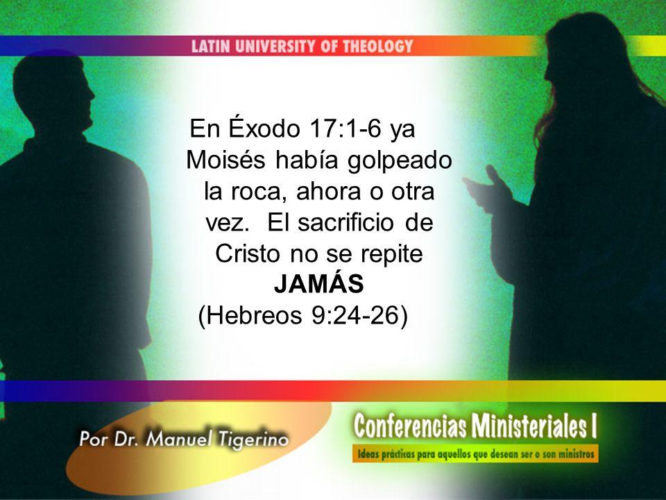 En Éxodo 17:1-6 ya Moisés había golpeado la roca, ahora o otra vez. El sacrificio de Cristo no se repite JAMÁS (Hebreos 9:24-26)