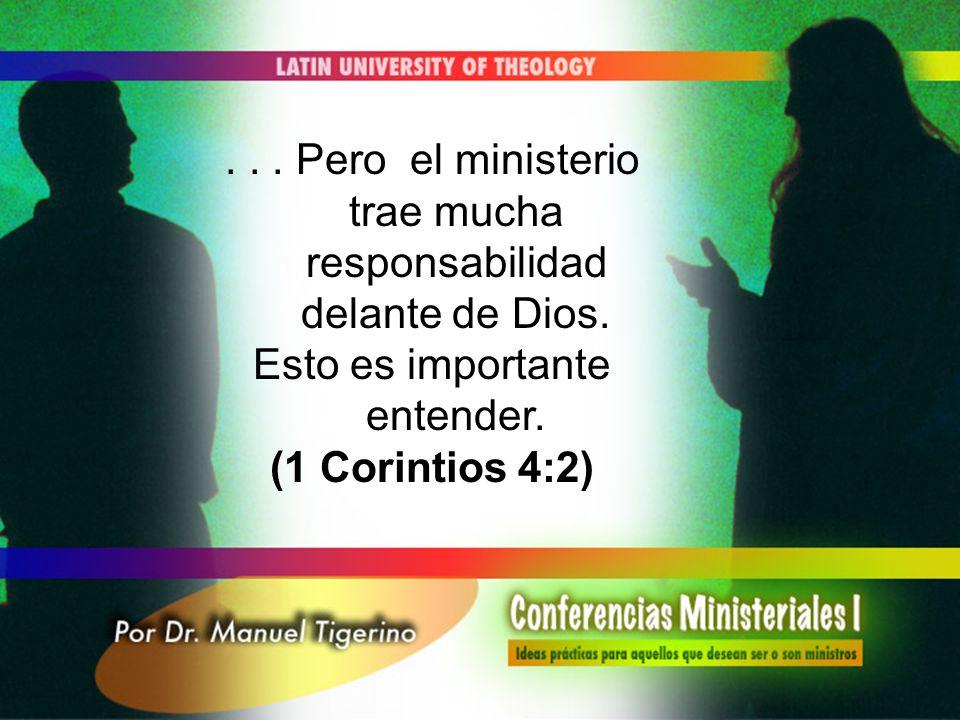 ... Pero el ministerio trae mucha responsabilidad delante de Dios. Esto es importante entender. (1 Corintios 4:2)