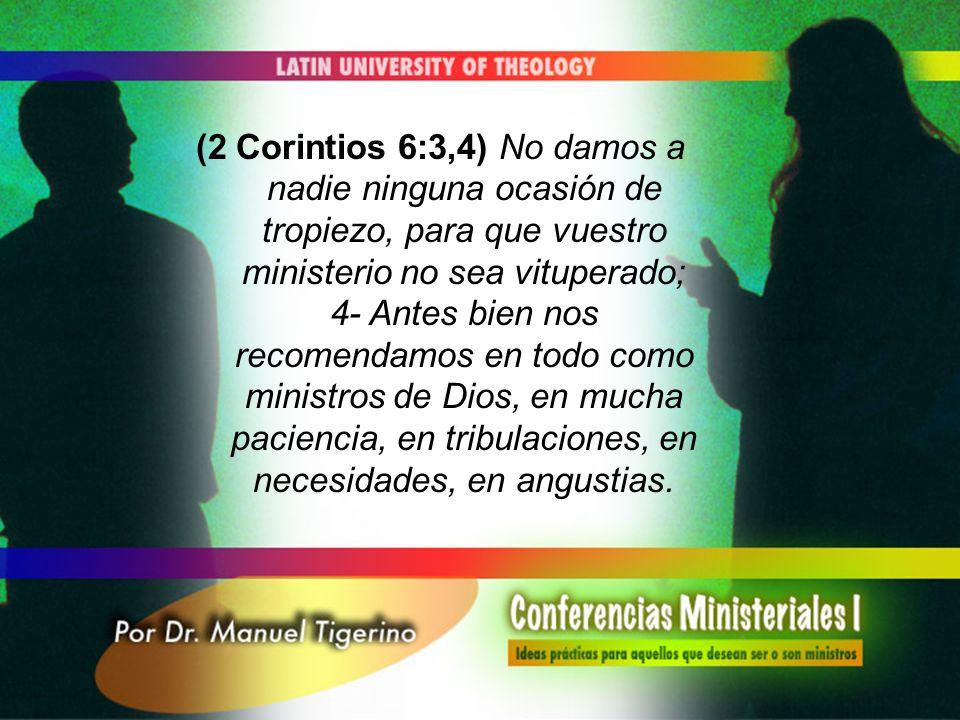 (2 Corintios 6:3,4) No damos a nadie ninguna ocasión de tropiezo, para que vuestro ministerio no sea vituperado; 4- Antes bien nos recomendamos en tod