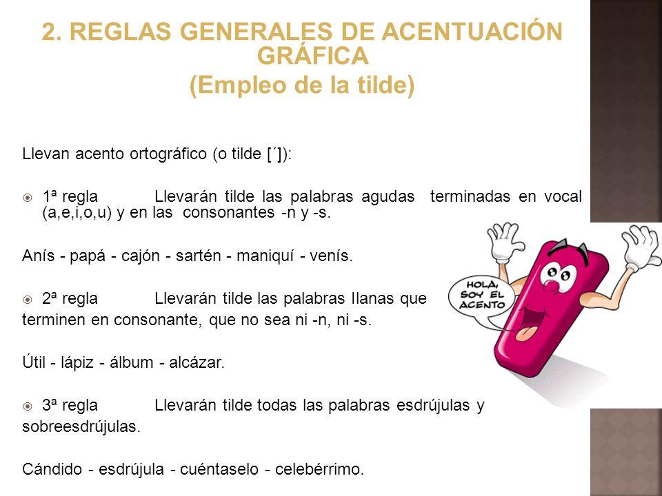 2. REGLAS GENERALES DE ACENTUACIÓN GRÁFICA (Empleo de la tilde) Llevan acento ortográfico (o tilde [´]): 1ª reglaLlevarán tilde las palabras agudas te