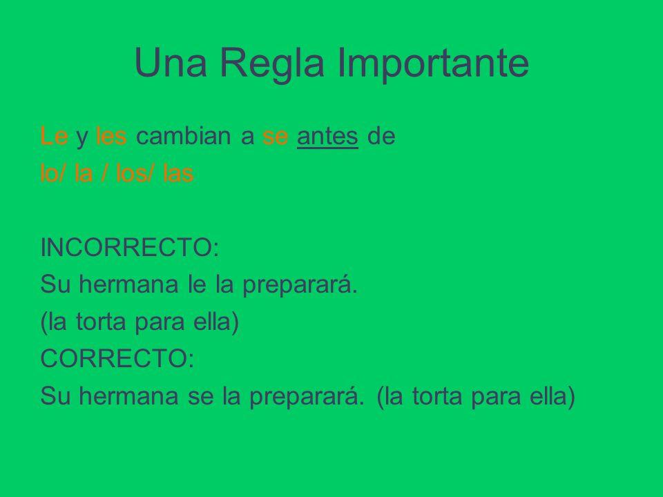 Una Regla Importante Le y les cambian a se antes de lo/ la / los/ las INCORRECTO: Su hermana le la preparará.
