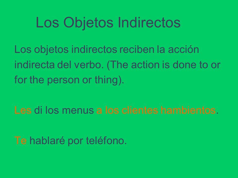 Los Objetos Indirectos Los objetos indirectos reciben la acción indirecta del verbo.