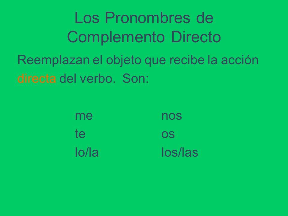 Los Pronombres de Complemento Directo Reemplazan el objeto que recibe la acción directa del verbo. Son: menos teos lo/lalos/las