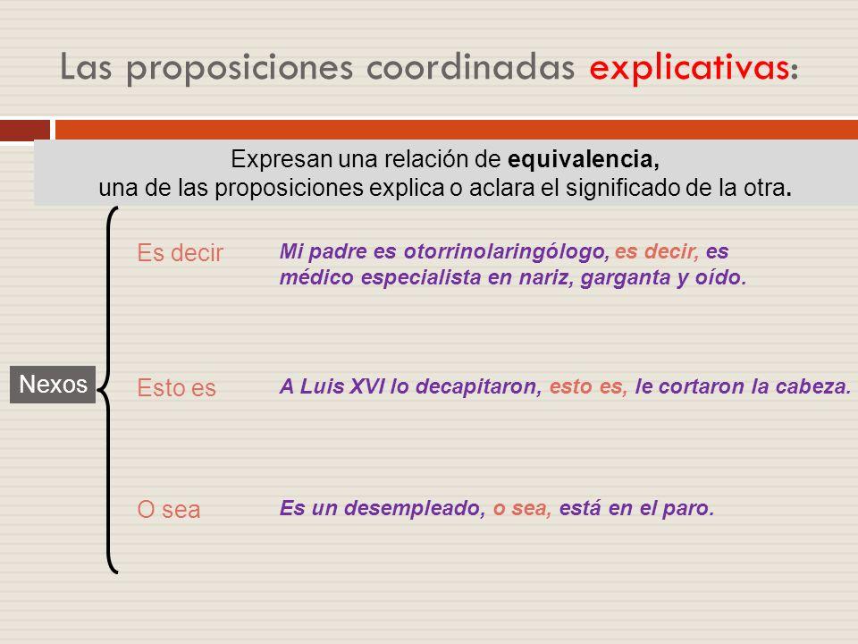Las proposiciones coordinadas adversativas: Sino (que), más bien, antes bien, al contrario. No se conformó con la oferta sino que exigió el doble. Nex