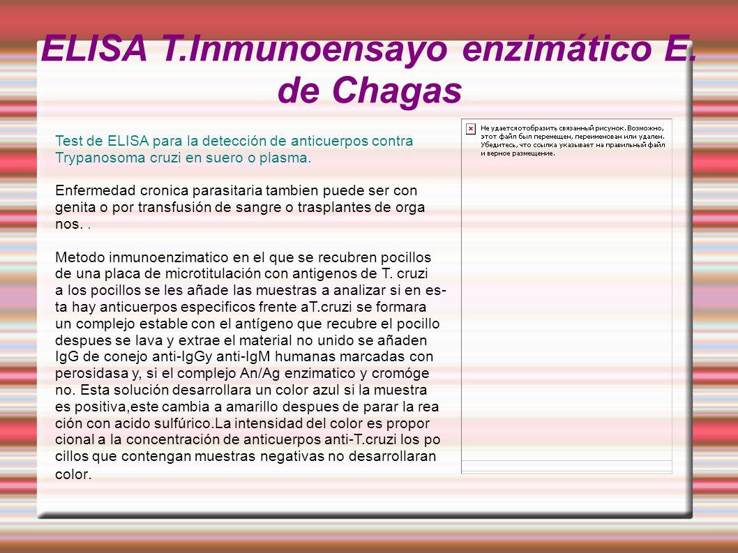 ELISA T.Inmunoensayo enzimático E. de Chagas Test de ELISA para la detección de anticuerpos contra Trypanosoma cruzi en suero o plasma. Enfermedad cro
