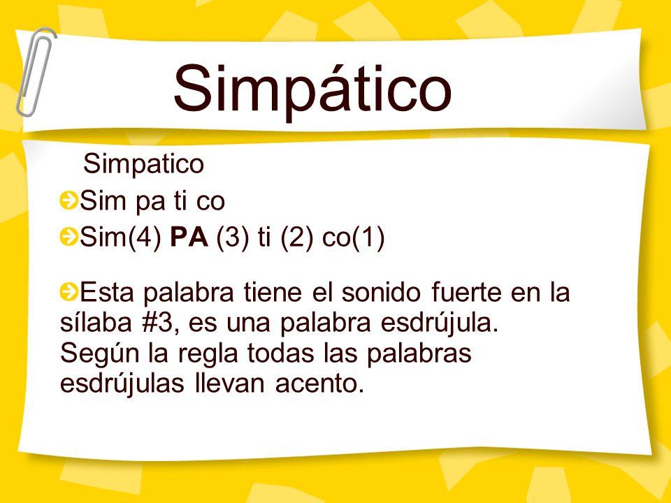 Simpatico Sim(4) PA (3) ti (2) co(1) Esta palabra tiene el sonido fuerte en la sílaba #3, es una palabra esdrújula. Según la regla todas las palabras