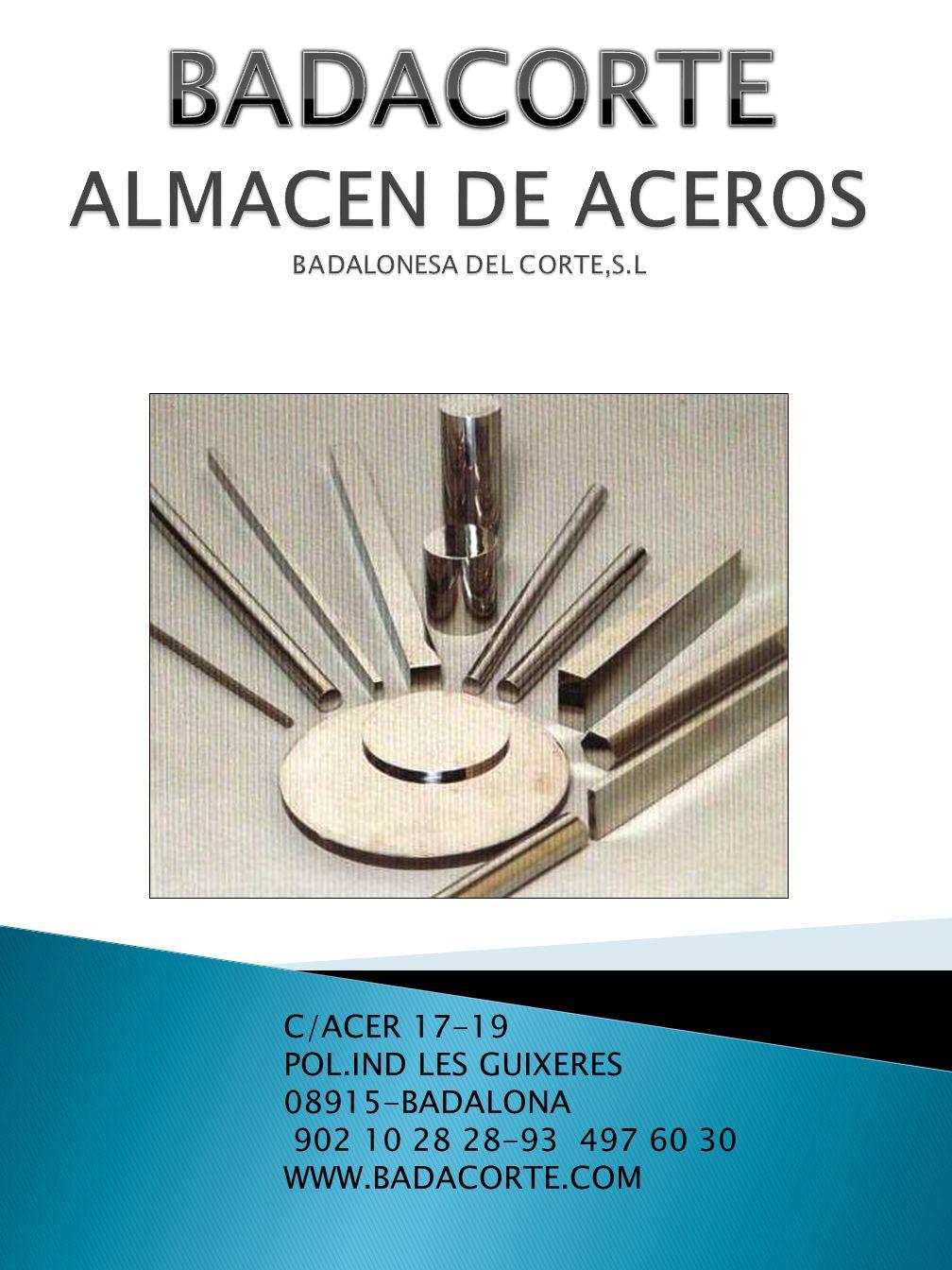C/ACER 17-19 POL.IND LES GUIXERES 08915-BADALONA 902 10 28 28-93 497 60 30 WWW.BADACORTE.COM