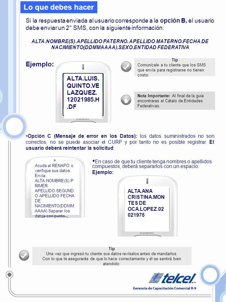 Si la respuesta enviada al usuario corresponde a la opción B, el usuario debe enviar un 2° SMS, con la siguiente información: ALTA.NOMBRE(S).APELLIDO PATERNO.