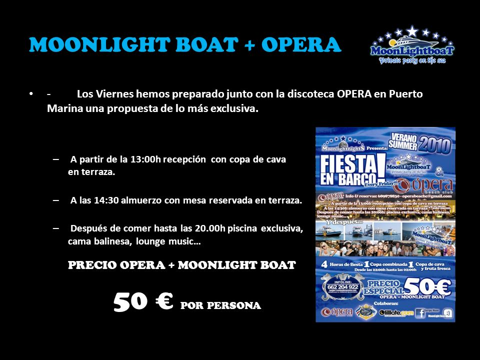 MOONLIGHT BOAT + OPERA -Los Viernes hemos preparado junto con la discoteca OPERA en Puerto Marina una propuesta de lo más exclusiva. – A partir de la