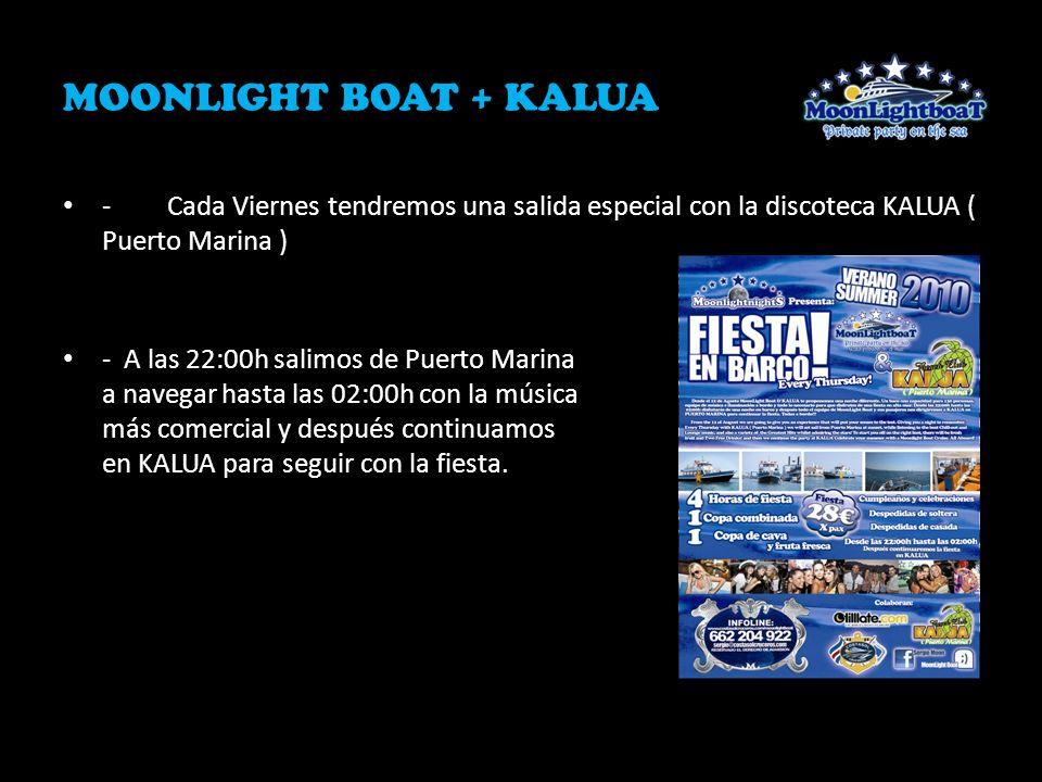 MOONLIGHT BOAT + KALUA -Cada Viernes tendremos una salida especial con la discoteca KALUA ( Puerto Marina ) - A las 22:00h salimos de Puerto Marina a
