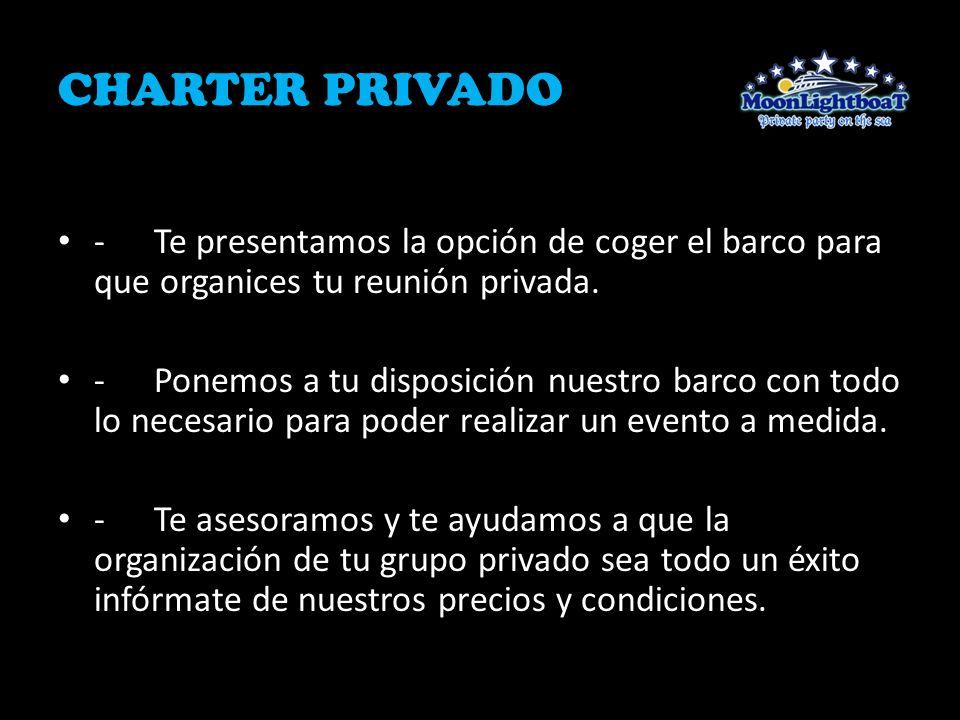 CHARTER PRIVADO -Te presentamos la opción de coger el barco para que organices tu reunión privada. -Ponemos a tu disposición nuestro barco con todo lo