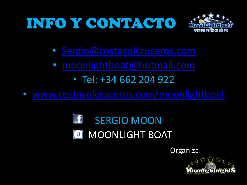 INFO Y CONTACTO Sergio@costasolcruceros.com moonlightboat@hotmail.com Tel: +34 662 204 922 www.costasolcruceros.com/moonlightboat SERGIO MOON MOONLIGH