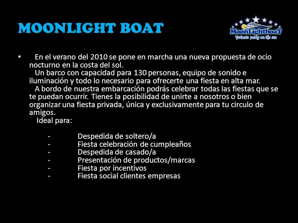 MOONLIGHT BOAT En el verano del 2010 se pone en marcha una nueva propuesta de ocio nocturno en la costa del sol. Un barco con capacidad para 130 perso