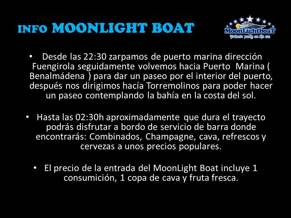 INFO MOONLIGHT BOAT Desde las 22:30 zarpamos de puerto marina dirección Fuengirola seguidamente volvemos hacia Puerto Marina ( Benalmádena ) para dar