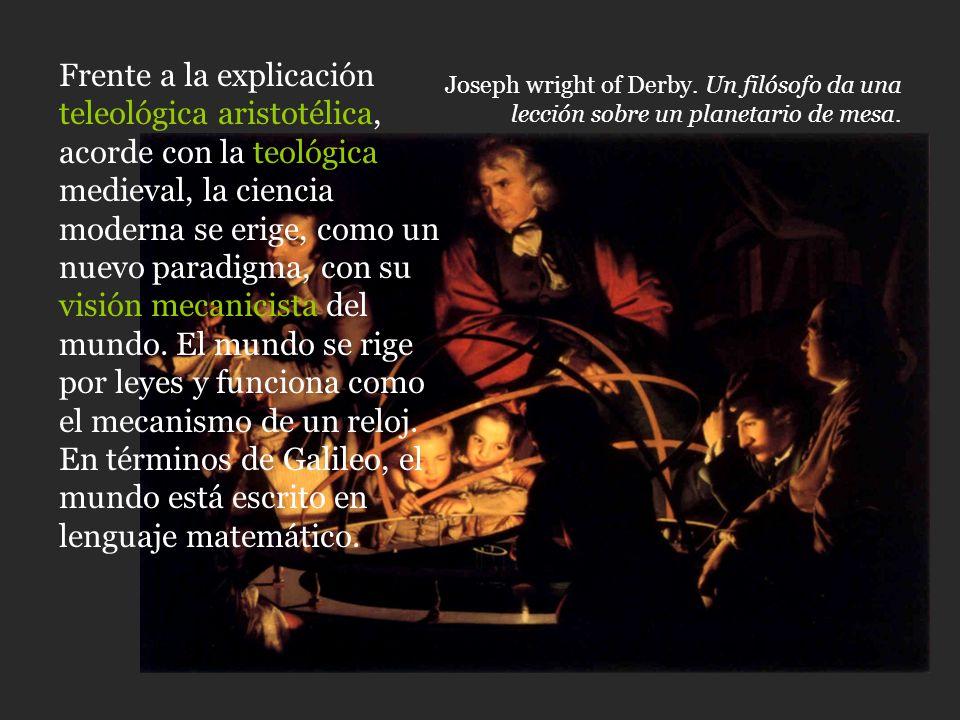 Frente a la explicación teleológica aristotélica, acorde con la teológica medieval, la ciencia moderna se erige, como un nuevo paradigma, con su visió