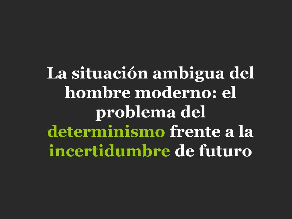 La situación ambigua del hombre moderno: el problema del determinismo frente a la incertidumbre de futuro