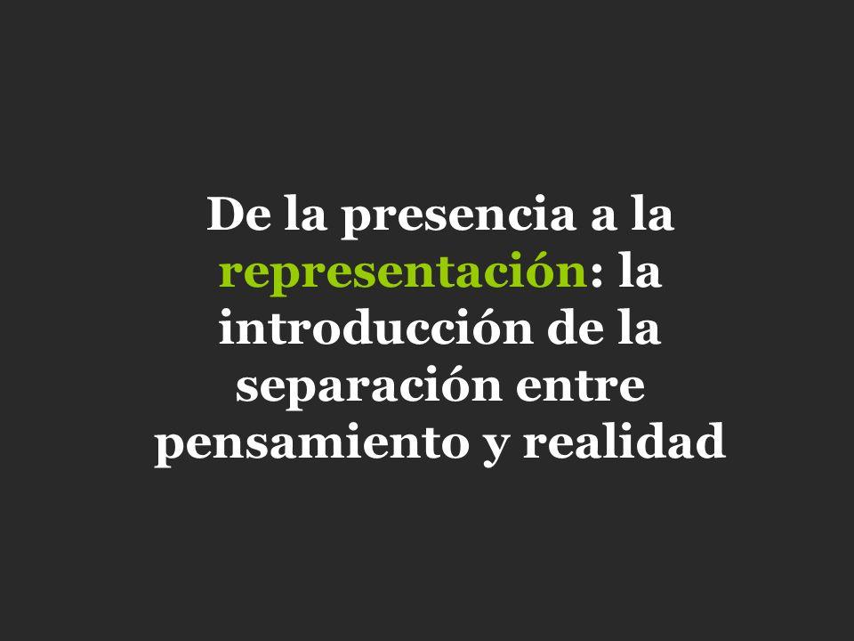 De la presencia a la representación: la introducción de la separación entre pensamiento y realidad