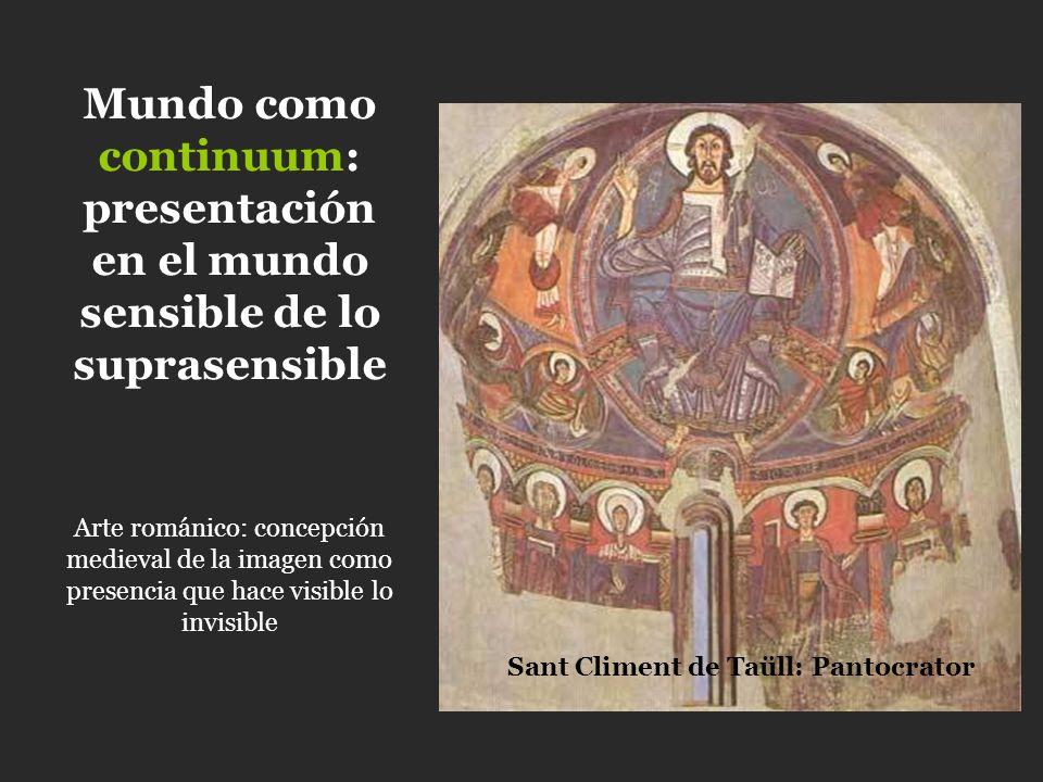 Mundo como continuum: presentación en el mundo sensible de lo suprasensible Sant Climent de Taüll: Pantocrator Arte románico: concepción medieval de l