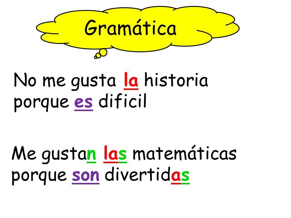 Me gustan las matemáticas porque son divertidas No me gusta la historia porque es dificil Gramática