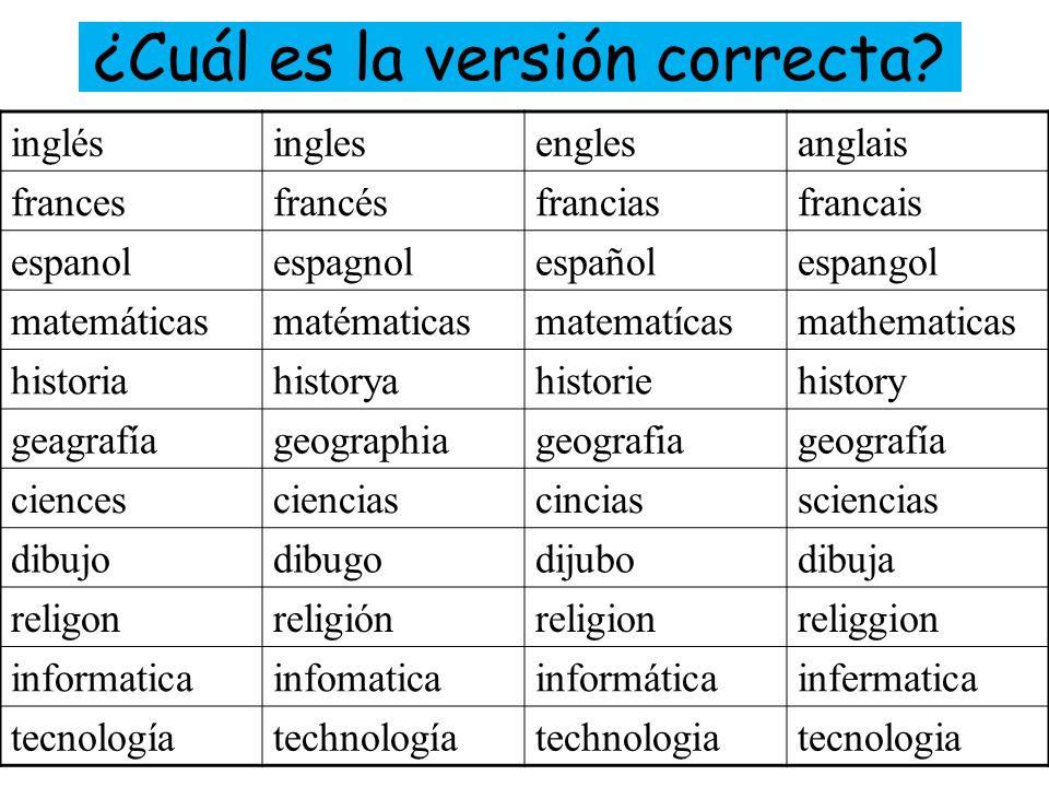 ¿Cuál es la versión correcta? inglésinglesenglesanglais francesfrancésfranciasfrancais espanolespagnolespañolespangol matemáticasmatématicasmatematíca
