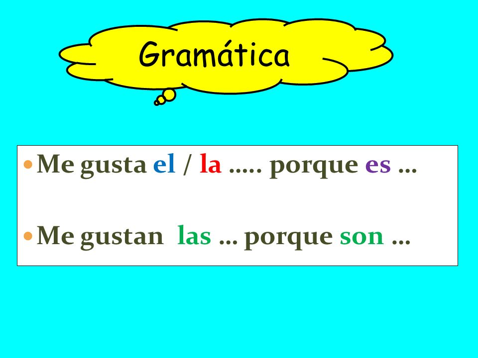 Me gusta el / la ….. porque es … Me gustan las … porque son … Gramática