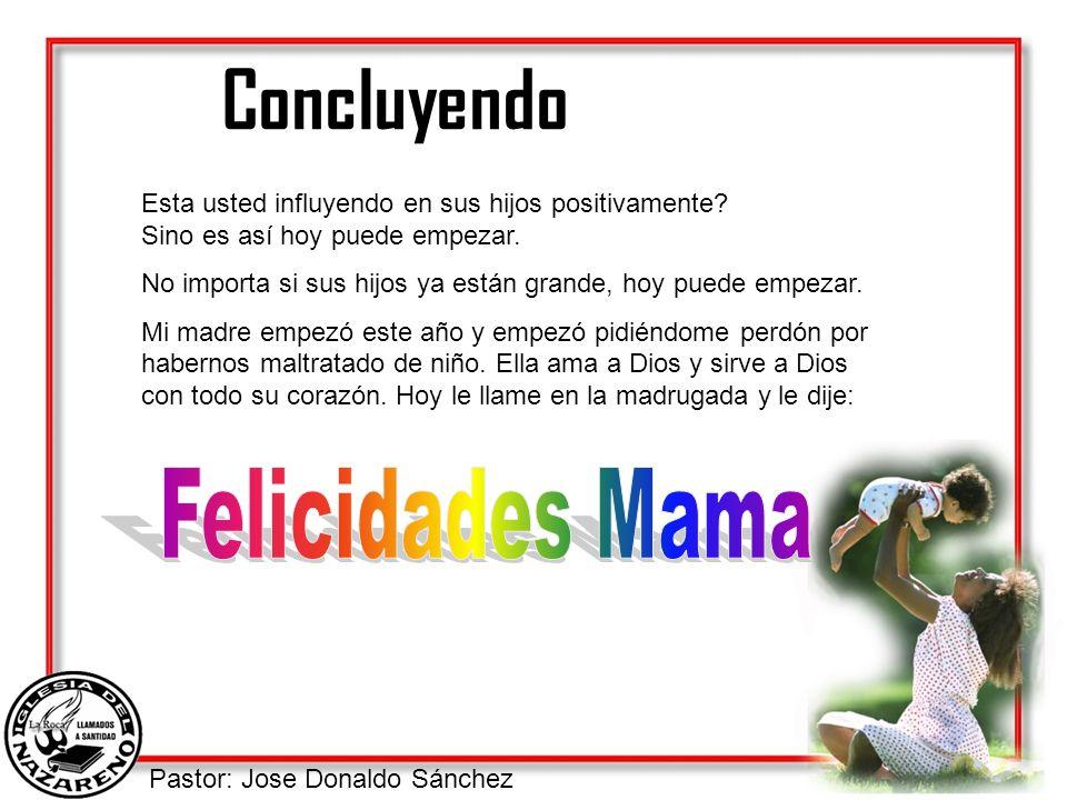 Pastor: Jose Donaldo Sánchez Concluyendo Esta usted influyendo en sus hijos positivamente? Sino es así hoy puede empezar. No importa si sus hijos ya e