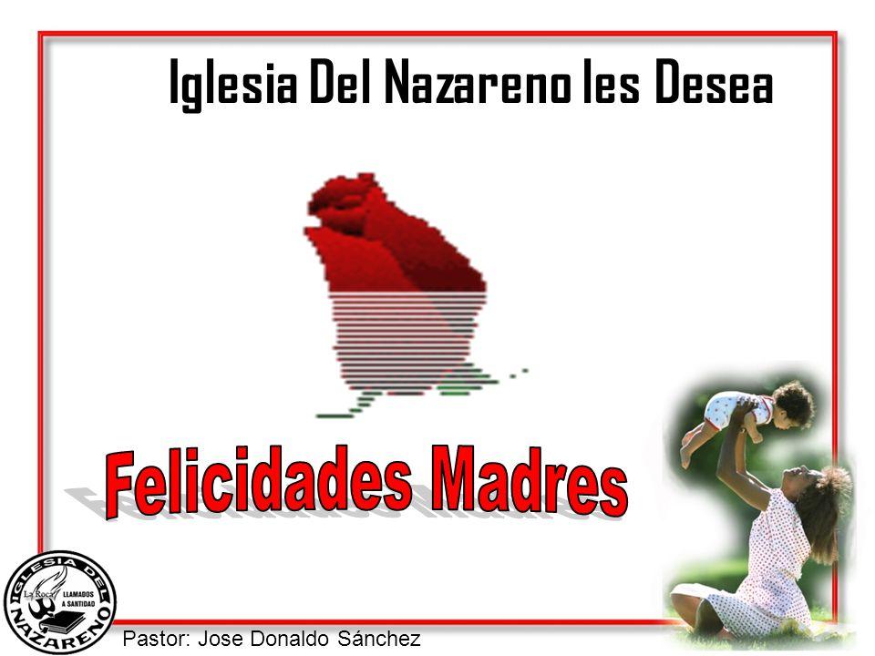Pastor: Jose Donaldo Sánchez Iglesia Del Nazareno les Desea