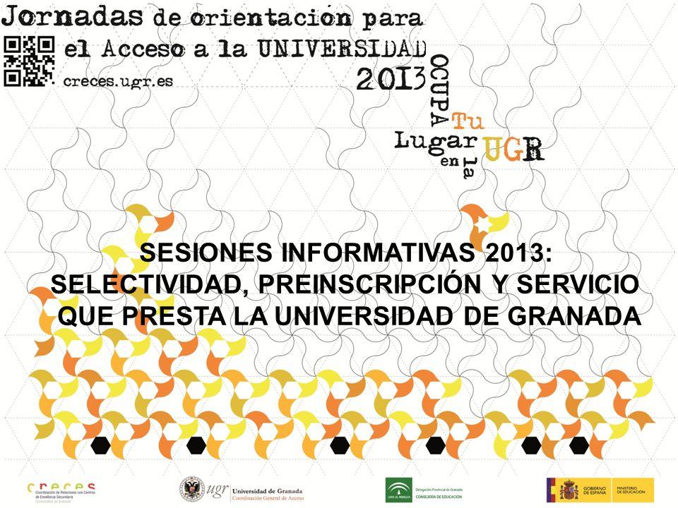 SESIONES INFORMATIVAS 2013: SELECTIVIDAD, PREINSCRIPCIÓN Y SERVICIO QUE PRESTA LA UNIVERSIDAD DE GRANADA